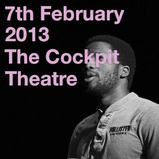 7th February 2013 | The Cockpit Theatre