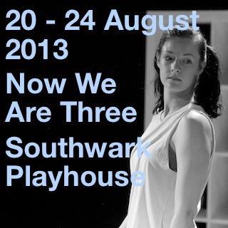 20-24 August | Now We Are Three | Southwark Playhouse