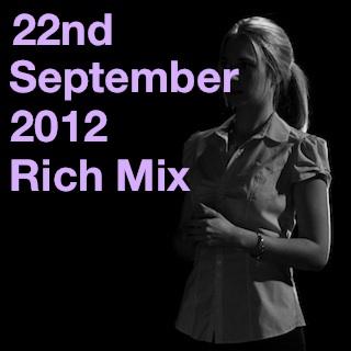 22nd September 2012 | Rich Mix